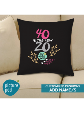 40 is the New  20 Cushion